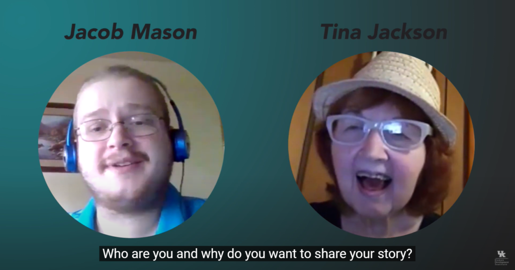 "Jacob Mason Tina Jackson Story video still with Jacob and Tina during the interview with the caption: ""Who are you and why do you want to share your story?"""